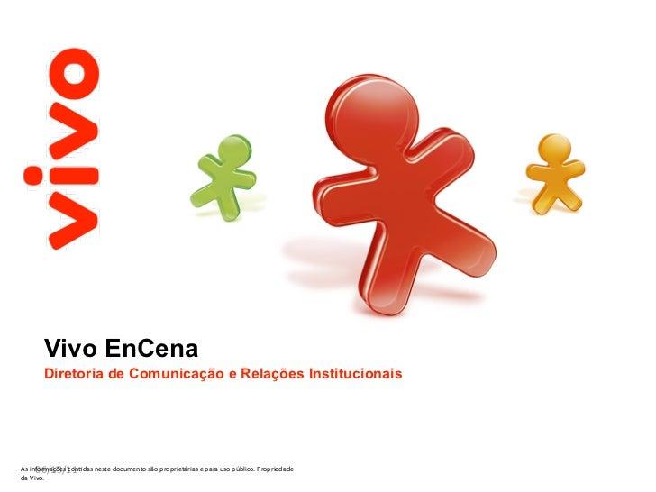Vivo EnCena       Diretoria de Comunicação e Relações Institucionais     06/13/11Asinformaçõescon4dasnestedocumentosã...