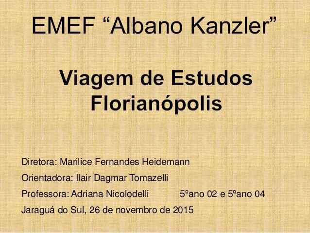 "EMEF ""Albano Kanzler"" Diretora: Marilice Fernandes Heidemann Orientadora: Ilair Dagmar Tomazelli Professora: Adriana Nicol..."