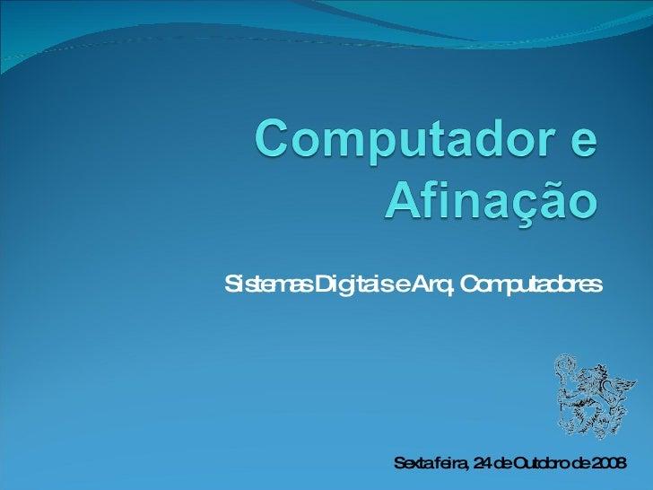 Sistemas Digitais e Arq. Computadores Sexta feira, 24 de Outobro de 2008