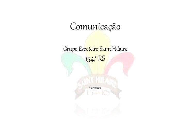 ComunicaçãoGrupo Escoteiro Saint Hilaire         154/ RS           Março/2012