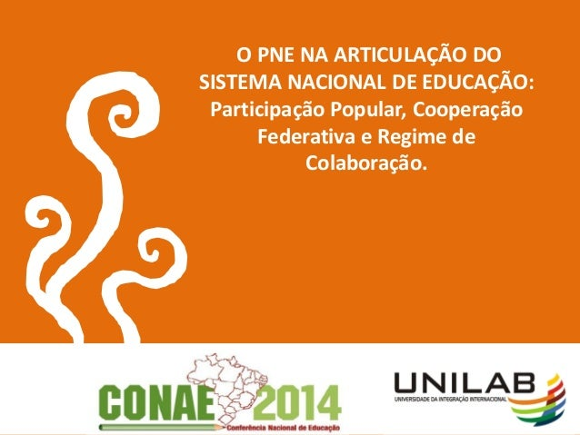 O PNE NA ARTICULAÇÃO DOSISTEMA NACIONAL DE EDUCAÇÃO:Participação Popular, CooperaçãoFederativa e Regime deColaboração.