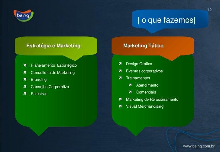 12                                            o que fazemos Estratégia e Marketing             Marketing Tático   Planeja...