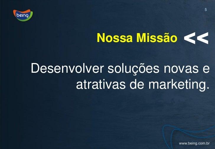 5                         >>          Nossa MissãoDesenvolver soluções novas e      atrativas de marketing.
