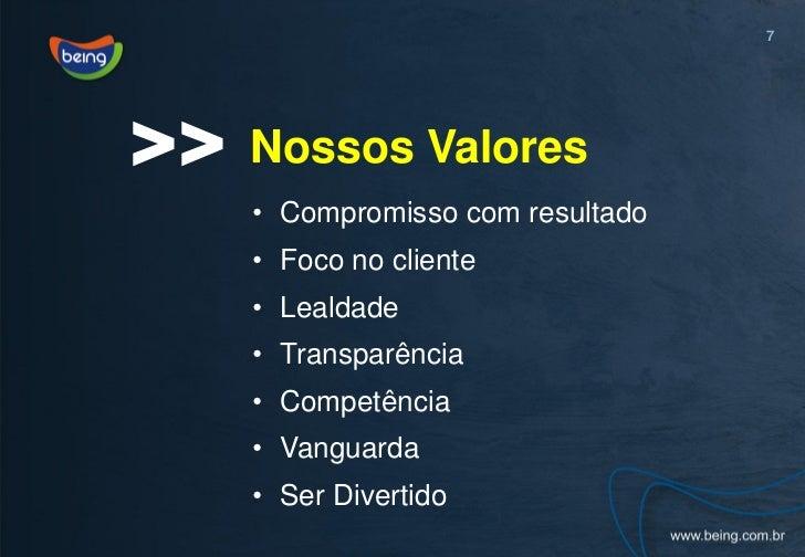 7>>   Nossos Valores     • Compromisso com resultado     • Foco no cliente     • Lealdade     • Transparência     • Compet...