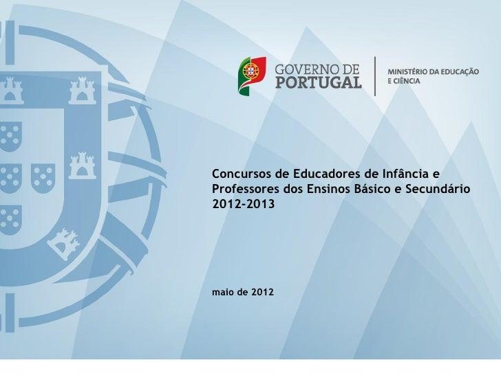 Concursos de Educadores de Infância eProfessores dos Ensinos Básico e Secundário2012-2013maio de 2012
