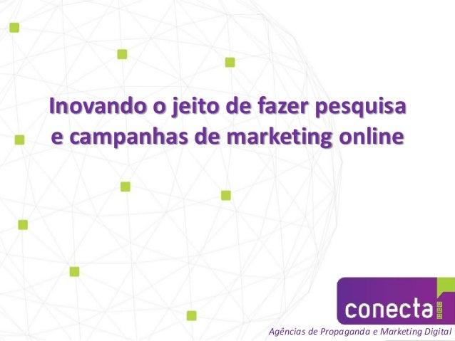 Inovando o jeito de fazer pesquisae campanhas de marketing onlineAgências de Propaganda e Marketing Digital