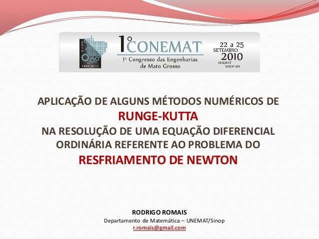 APLICAÇÃO DE ALGUNS MÉTODOS NUMÉRICOS DE               RUNGE-KUTTANA RESOLUÇÃO DE UMA EQUAÇÃO DIFERENCIAL  ORDINÁRIA REFER...