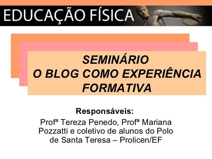 SEMINÁRIO         SEMINÁRIOO BLOG COMO EXPERIÊNCIA          SEMINÁRIO O BLOG COMO EXPERIÊNCIA        FORMATIVA   O BLOG CO...
