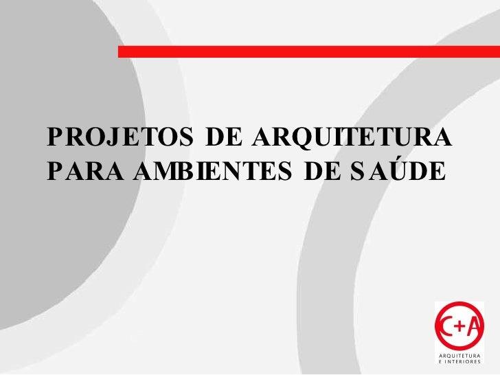 PROJETOS DE ARQUITETURA PARA AMBIENTES DE SAÚDE