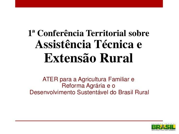 1ª Conferência Territorial sobre Assistência Técnica e     Extensão Rural    ATER para a Agricultura Familiar e           ...