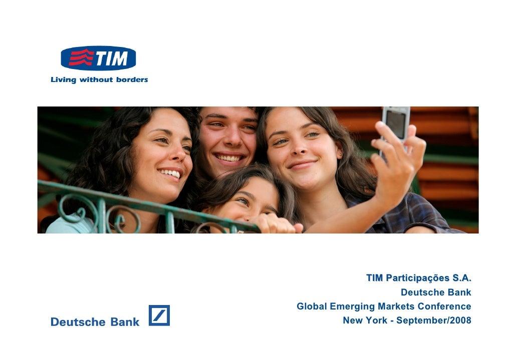 TIM Participações S.A.                      Deutsche Bank Global Emerging Markets Conference          New York - September...