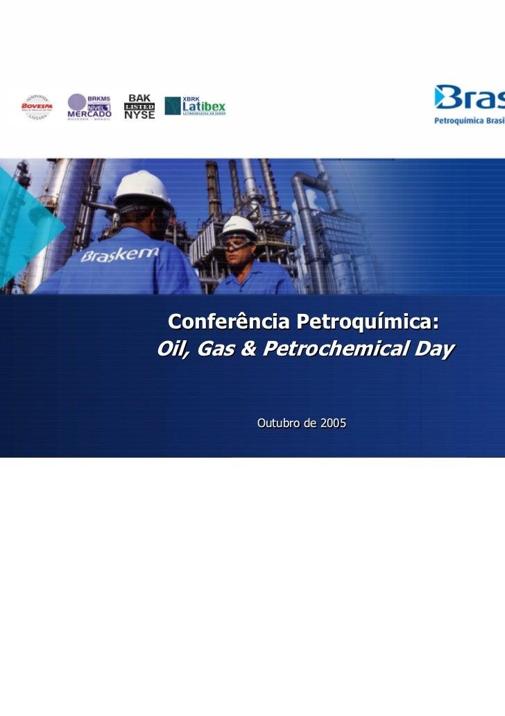 Conferência Petroquímica:Oil, Gas & Petrochemical Day         Outubro de 2005                               1