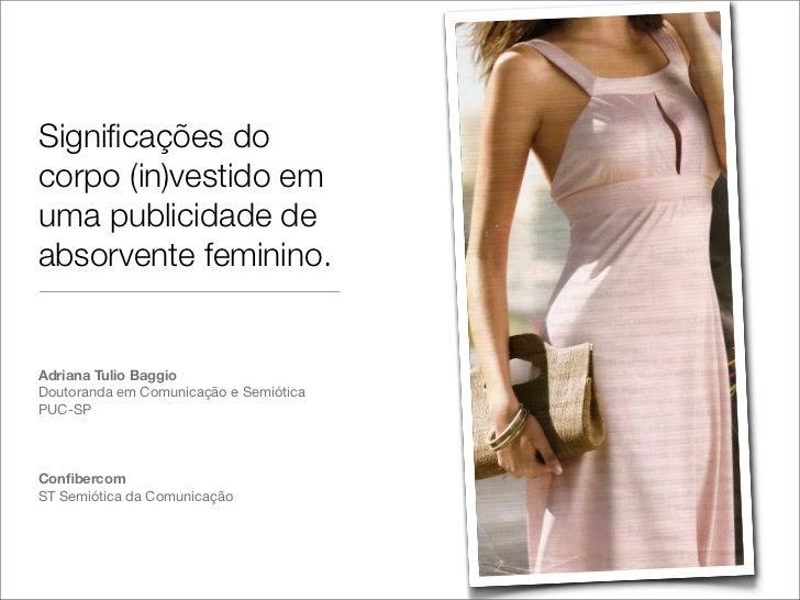 Significações docorpo (in)vestido emuma publicidade deabsorvente feminino.Adriana Tulio BaggioDoutoranda em Comunicação e S...