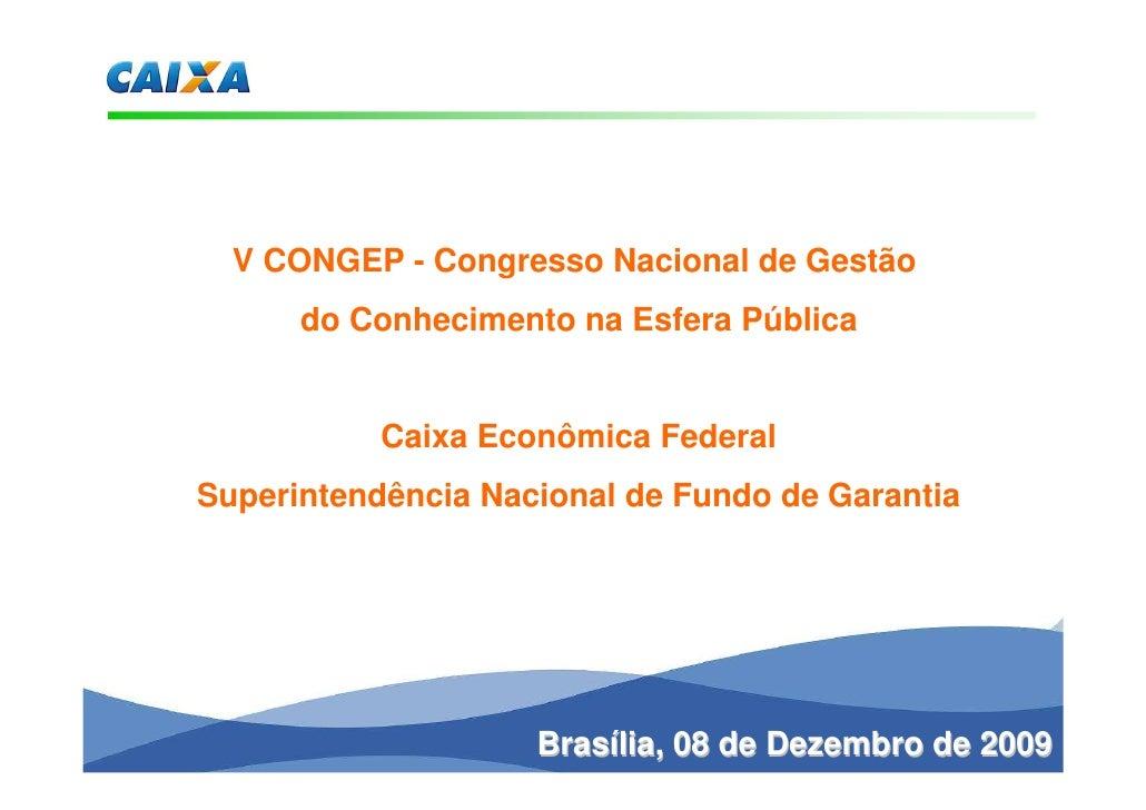 V CONGEP - Congresso Nacional de Gestão       do Conhecimento na Esfera Pública              Caixa Econômica Federal Super...