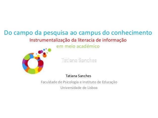 Do campo da pesquisa ao campus do conhecimento Instrumentalização da literacia de informação em meio académico Faculdade d...
