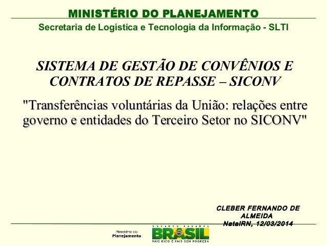 MINISTÉRIO DO PLANEJAMENTOMINISTÉRIO DO PLANEJAMENTO Secretaria de Logística e Tecnologia da Informação - SLTI CLEBER FERN...