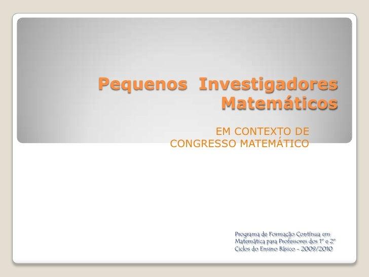 Pequenos  Investigadores Matemáticos EM CONTEXTO DE CONGRESSO MATEMÁTICO