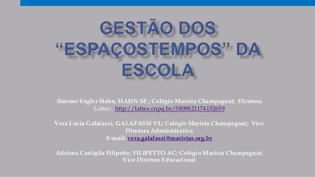 Simone Engler Hahn, HAHN SE ; Colégio Marista Champagnat; Diretora Lattes: http://lattes.cnpq.br/5808821174152659 Vera Lúc...