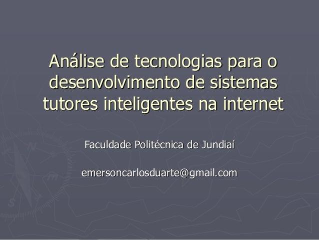 Análise de tecnologias para o desenvolvimento de sistemas tutores inteligentes na internet Faculdade Politécnica de Jundia...