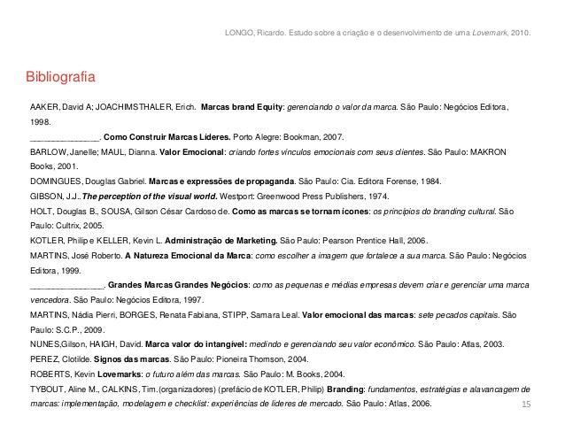 LONGO, Ricardo. Estudo sobre a criação e o desenvolvimento de uma Lovemark, 2010.BibliografiaAAKER, David A; JOACHIMSTHALE...