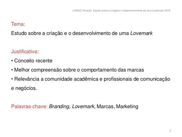 LONGO, Ricardo. Estudo sobre a criação e o desenvolvimento de uma Lovemark, 2010.Tema:Estudo sobre a criação e o desenvolv...