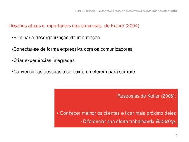 LONGO, Ricardo. Estudo sobre a criação e o desenvolvimento de uma Lovemark, 2010.Desafios atuais e importantes das empresa...