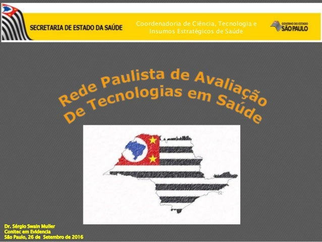 Coordenadoria de Ciência, Tecnologia e Insumos Estratégicos de Saúde Dr. Sérgio Swain Muller Conitec em Evidencia São Paul...