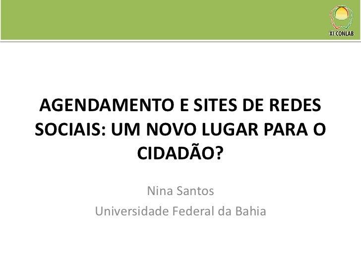 AGENDAMENTO E SITES DE REDESSOCIAIS: UM NOVO LUGAR PARA O           CIDADÃO?              Nina Santos     Universidade Fed...