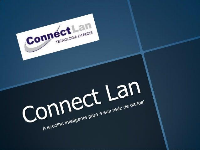 A Connect Lan atua como distribuidor de soluçõestecnológicas para sistema de cabeamentoestruturado em Redes de Telecomunic...