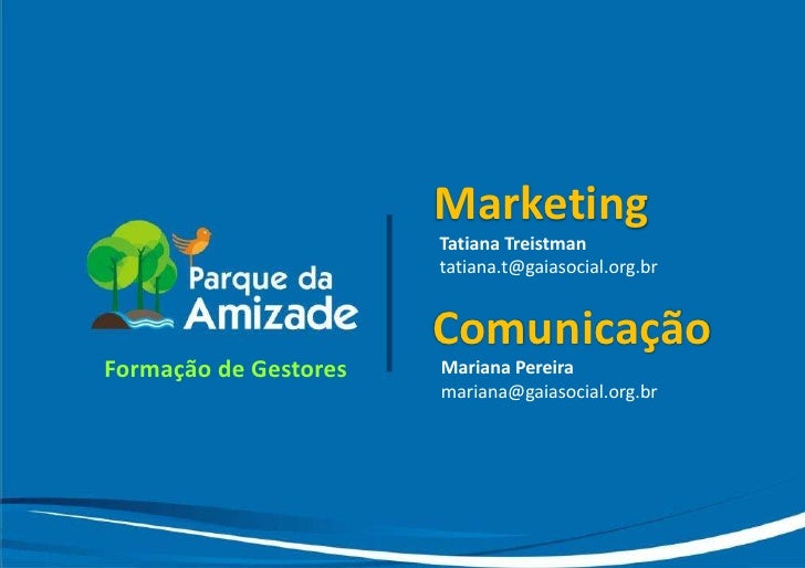 Marketing                        Tatiana Treistman                        tatiana.t@gaiasocial.org.br                     ...