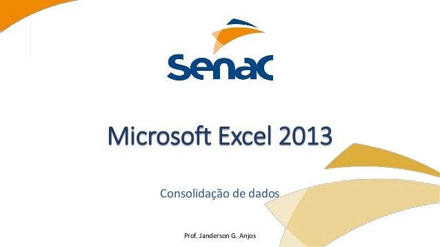 Prof. Janderson G. Anjos Microsoft Excel 2013 Consolidação de dados