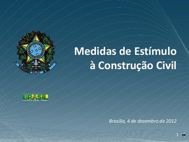 Medidas de Estímulo  à Construção Civil      Brasília, 4 de dezembro de 2012                                    1