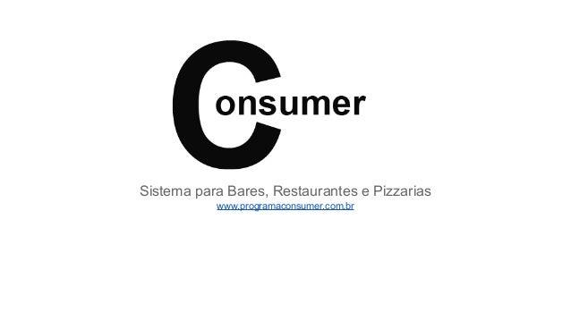 Sistema para Bares, Restaurantes e Pizzarias www.programaconsumer.com.br