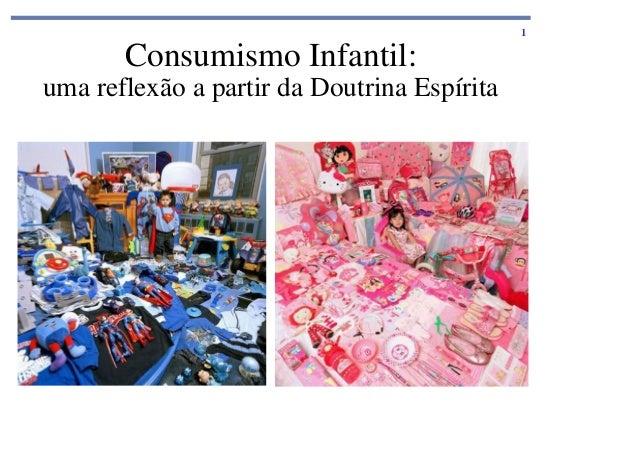 Consumismo Infantil:  uma reflexão a partir da Doutrina Espírita  1