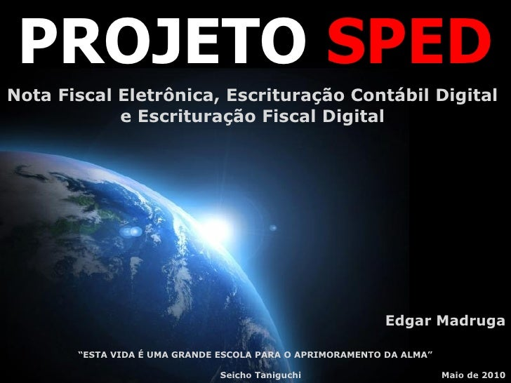 """PROJETO SPED     A CONTABILIDADE NA ERA DOS ARQUIVOS DIGITAIS                    Instrutor: Edgar Madruga       """"ESTA VIDA..."""