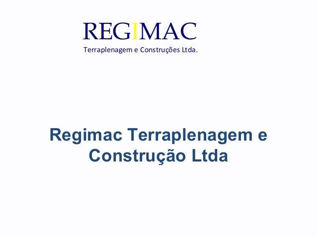 Regimac Terraplenagem e Construção Ltda REGIMAC Terraplenagem e Construções Ltda.