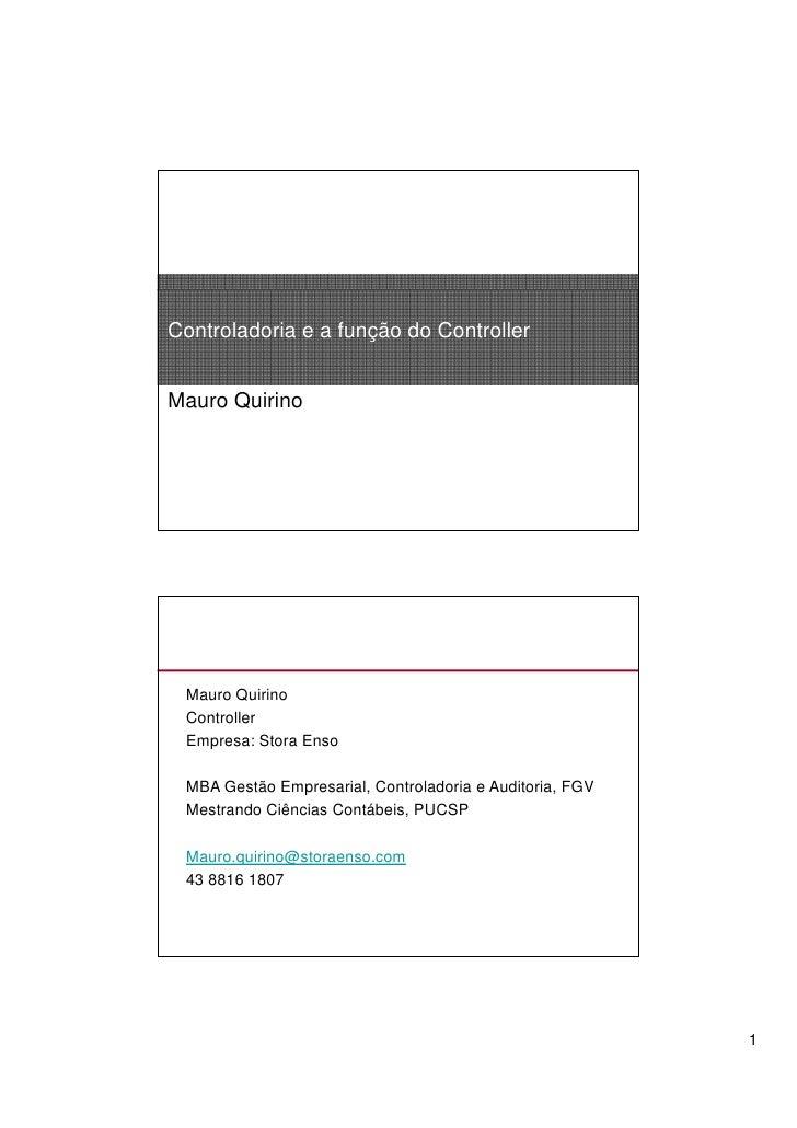 Controladoria e a função do Controller   Mauro Quirino      Mauro Quirino  Controller  Empresa: Stora Enso   MBA Gestão Em...