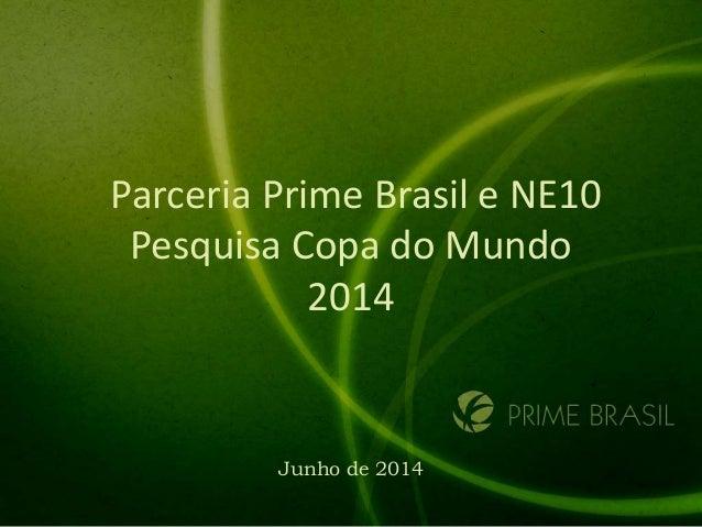 Parceria Prime Brasil e NE10 Pesquisa Copa do Mundo 2014 Junho de 2014