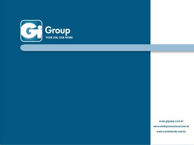 www.gigroup.com.br www.slmktpromocional.com.br www.contratando.com.br