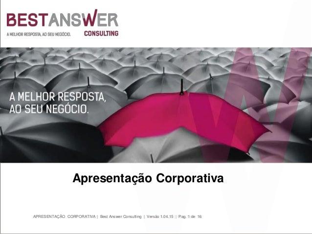 APRESENTAÇÃO CORPORATIVA | Best Answer Consulting | Versão 1.04.15 | Pag. 1 de 16 Apresentação Corporativa APRESENTAÇÃO CO...