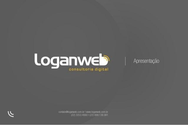 contato@loganweb.com.br | www.loganweb.com.br (22) 3053.4880 | (22) 999.136.981 Apresentação