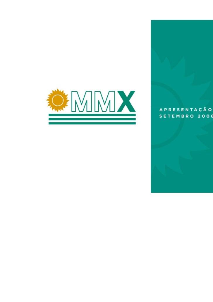 PERFIL DA EMPRESA               VISÃO GERAL DA MMXCriada por profissionais da indústria de mineração, liderados por Eike B...
