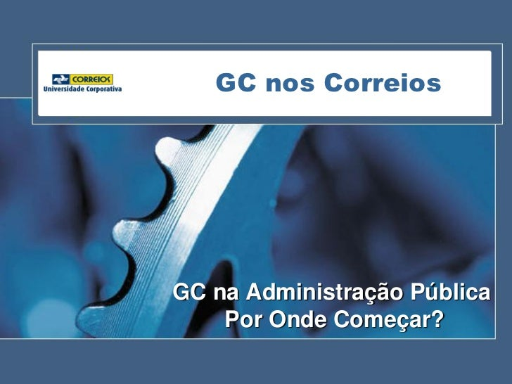 GC nos CorreiosGC na Administração Pública    Por Onde Começar?