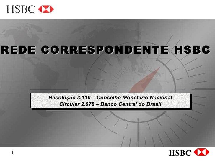 Resolução 3.110 – Conselho Monetário Nacional Circular 2.978 – Banco Central do Brasil  REDE CORRESPONDENTE HSBC Resolução...