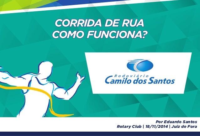 CORRIDA DE RUA  COMO FUNCIONA?  Por Eduardo Santos  Rotary Club | 18/11/2014 | Juiz de Fora