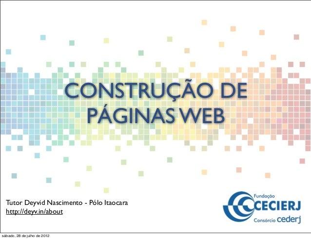 CONSTRUÇÃO DE PÁGINAS WEB Tutor Deyvid Nascimento - Pólo Itaocara http://deyv.in/about sábado, 28 de julho de 2012