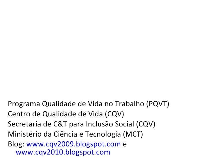 <ul><li>Programa Qualidade de Vida no Trabalho (PQVT) </li></ul><ul><li>Centro de Qualidade de Vida (CQV) </li></ul><ul><l...