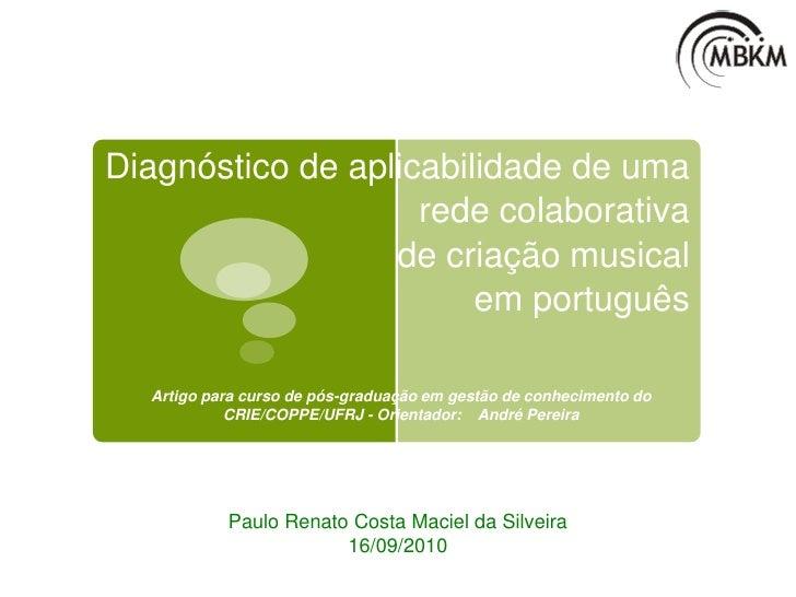 Diagnóstico de aplicabilidade de uma rede colaborativa de criação musical em português <br /><br />Artigo para curso de p...