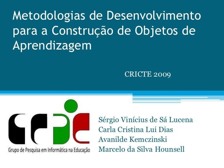 Metodologias de Desenvolvimento para a Construção de Objetos de Aprendizagem<br />CRICTE 2009<br />Sérgio Vinícius de Sá L...