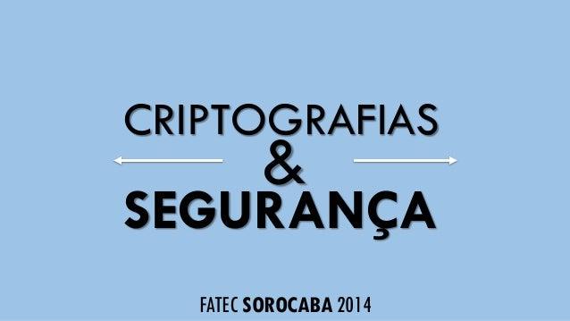 CRIPTOGRAFIAS & SEGURANÇA FATEC SOROCABA 2014